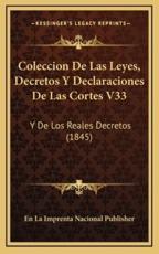 Coleccion De Las Leyes, Decretos Y Declaraciones De Las Cortes V33 - En La Imprenta Nacional Publisher (author)