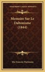 Memoire Sur Le Daltonisme (1844) - Elie Francois Wartmann (author)