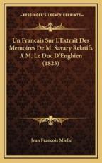 Un Francais Sur L'Extrait Des Memoires De M. Savary Relatifs A M. Le Duc D'Enghien (1823) - Jean Francois Mielle (author)