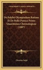De Polybii Olympiadum Ratione Et De Bello Punico Primo Quaestiones Chronologicae (1887) - Oscarus Seipt (author)