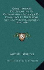 Constitution De L'Industrie Et Organisation Pacifique Du Commerce Et Du Travail - Michel Derrion (author)