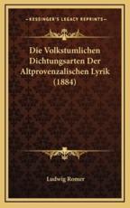 Die Volkstumlichen Dichtungsarten Der Altprovenzalischen Lyrik (1884) - Ludwig Romer (author)