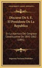 Discurso De S. E. El Presidente De La Republica - Imprenta Nacional Publisher (author)
