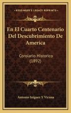 En El Cuarto Centenario Del Descubrimiento De America - Antonio Iniguez y Vicuna (author)