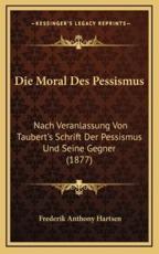 Die Moral Des Pessismus - Frederik Anthony Hartsen (author)