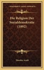 Die Religion Der Sozialdemokratie (1892) - Theodor Arndt (author)