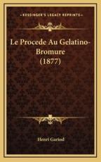 Le Procede Au Gelatino-Bromure (1877) - Henri Gariod (author)