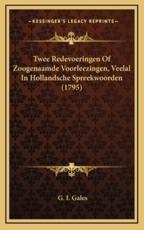 Twee Redevoeringen Of Zoogenaamde Voorleezingen, Veelal In Hollandsche Spreekwoorden (1795) - G I Gales (author)