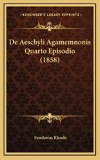 De Aeschyli Agamemnonis Quarto Episodio (1858) - Feodorus Rhode (author)