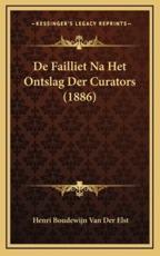De Failliet Na Het Ontslag Der Curators (1886) - Henri Boudewijn Van Der Elst (author)