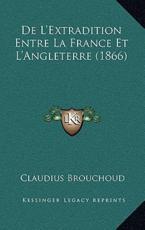 De L'Extradition Entre La France Et L'Angleterre (1866) - Claudius Brouchoud (author)