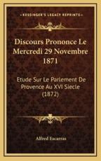 Discours Prononce Le Mercredi 29 Novembre 1871 - Alfred Escarras (author)