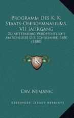 Programm Des K. K. Staats-Obergymnasiums, VII Jahrgang - Dav Nemanic (author)