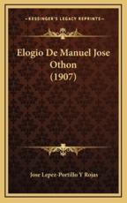 Elogio De Manuel Jose Othon (1907) - Jose Lepez-Portillo y Rojas (author)
