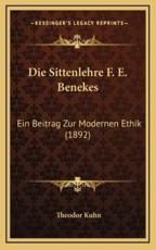 Die Sittenlehre F. E. Benekes - Theodor Kuhn (author)