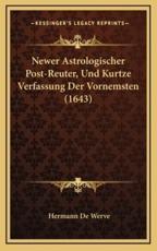 Newer Astrologischer Post-Reuter, Und Kurtze Verfassung Der Vornemsten (1643) - Hermann De Werve (author)