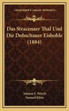 Das Stracenaer Thal Und Die Dobschauer Eishohle (1884) - Johann E Pelech (author), Samuel Klein (author)
