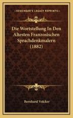 Die Wortstellung In Den Altesten Franzosischen Sprachdenkmalern (1882) - Bernhard Volcker (author)