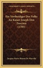 Ein Vertheidiger Des Volks An Kaiser Joseph Den Zweyten (1785) - Jacques Pierre Brissot De Warville (author)