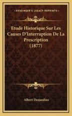 Etude Historique Sur Les Causes D'Interruption De La Prescription (1877) - Albert Desjardins (author)