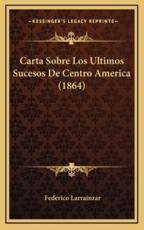 Carta Sobre Los Ultimos Sucesos De Centro America (1864) - Federico Larrainzar (author)