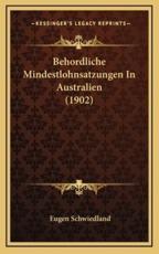 Behordliche Mindestlohnsatzungen In Australien (1902) - Eugen Schwiedland (author)