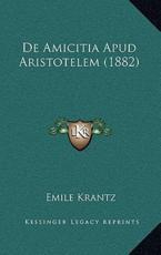 De Amicitia Apud Aristotelem (1882) - Emile Krantz (author)