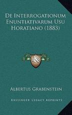 De Interrogationum Enuntiativarum Usu Horatiano (1883) - Albertus Grabenstein (author)