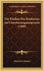 Der Einfluss Des Konkurses Auf Unterlassungsanspruche (1908) - Heinrich Lehmann (author)