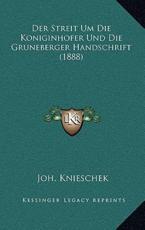 Der Streit Um Die Koniginhofer Und Die Gruneberger Handschrift (1888) - Joh Knieschek (author)