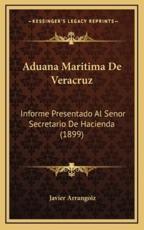 Aduana Maritima De Veracruz - Javier Arrangoiz (editor)