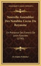 Nouvelle Assemblee Des Notables Cocus Du Royaume - de Sylphe Publisher (other)