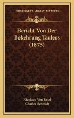 Bericht Von Der Bekehrung Taulers (1875) - Nicolaus Von Basel, Charles Schmidt (editor)