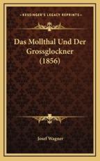 Das Mollthal Und Der Grossglockner (1856) - Josef Wagner (author)
