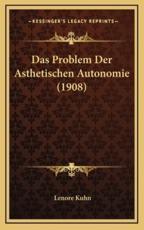 Das Problem Der Asthetischen Autonomie (1908) - Lenore Kuhn (author)