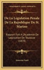 De La Legislation Penale De La Republique De St. Marino - Innocent Fanti (author)