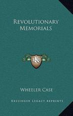 Revolutionary Memorials - Wheeler Case (author)