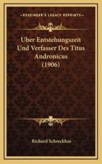 Uber Entstehungszeit Und Verfasser Des Titus Andronicus (1906) - Richard Schreckhas (author)