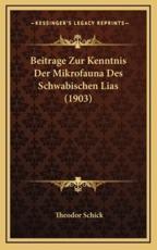 Beitrage Zur Kenntnis Der Mikrofauna Des Schwabischen Lias (1903) - Theodor Schick (author)