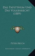 Das Papstthum Und Das Volkerrecht (1889) - Peter Resch (author)