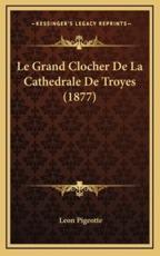 Le Grand Clocher De La Cathedrale De Troyes (1877) - Leon Pigeotte (author)