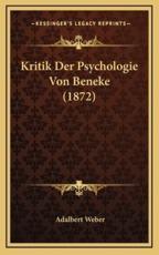 Kritik Der Psychologie Von Beneke (1872) - Adalbert Weber (author)