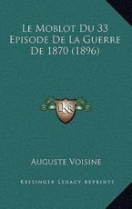 Le Moblot Du 33 Episode De La Guerre De 1870 (1896) - Auguste Voisine (author)