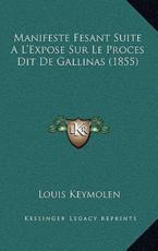 Manifeste Fesant Suite A L'Expose Sur Le Proces Dit De Gallinas (1855) - Louis Keymolen (author)