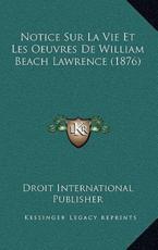Notice Sur La Vie Et Les Oeuvres De William Beach Lawrence (1876) - Droit International Publisher (author)