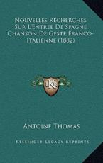 Nouvelles Recherches Sur L'Entree De Spagne Chanson De Geste Franco-Italienne (1882) - Fr Antoine Thomas (author)