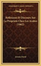 Reflexions Et Discours Sur La Propriete Chez Les Arabes (1862) - Jerome David (author)