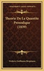 Theorie De La Quantite Prosodique (1839) - Frederic Guillaume Bergmann (author)