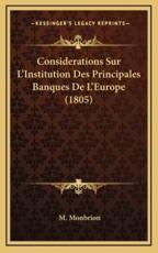 Considerations Sur L'Institution Des Principales Banques De L'Europe (1805) - M Monbrion (author)