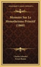 Memoire Sur Le Monotheisme Primitif (1860) - Charles Schoebel (author), Ernest Renan (author)